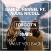 Daniel Hennell feat. Addie Nicole - Want You Back (Forgot'n Remix)