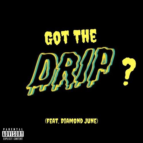 Got The Drip? (Feat. Diamond June)