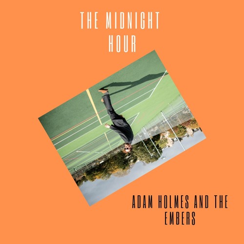 Adam Holmes and The Embers - The Midnight Hour