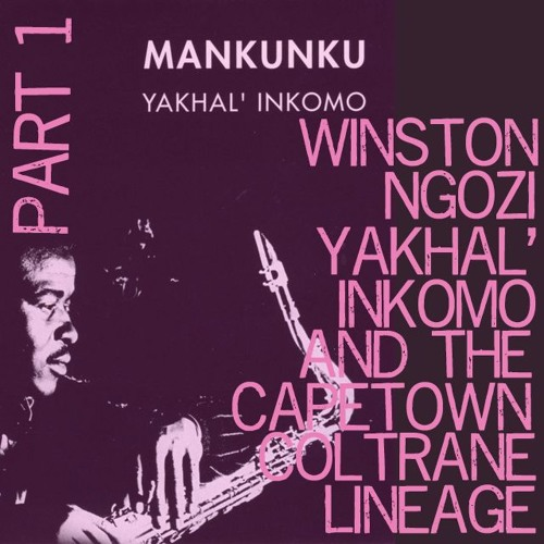 Winston Ngozi, Yahkel Inkomo And The Capetown Coltrane Lineage - Part 1