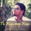 Tu Kuja man Kuja (Coke Studio version) | Vocal cover | Adnan Hussain Kavil | Nusret, Shiraz, Rafqat