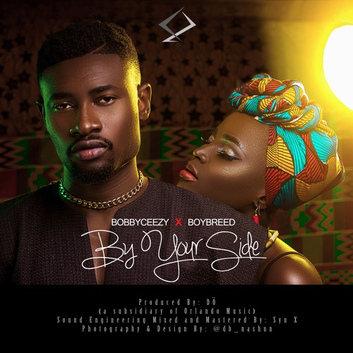 BobbyCeezy - By Your Side (Ft Boybreed)
