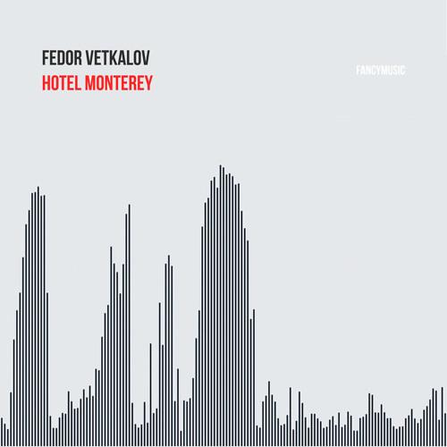 Fedor Vetkalov - Hotel Monterey by FANCYMUSIC   Free Listening on
