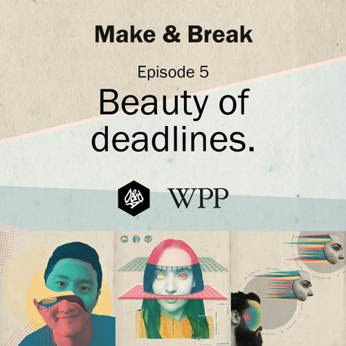 Make & Break Episode 5 - Beauty of deadlines