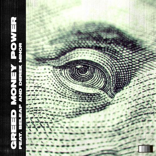 Greed Money Power (feat. Beleaf & Derek Minor)