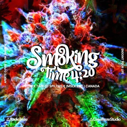 SMOKING TIME 4:20 - 15 AUG 2018 - DJ SCHASKO + Mixtape guest DJ SPILTMILK - MSLX REC Canada
