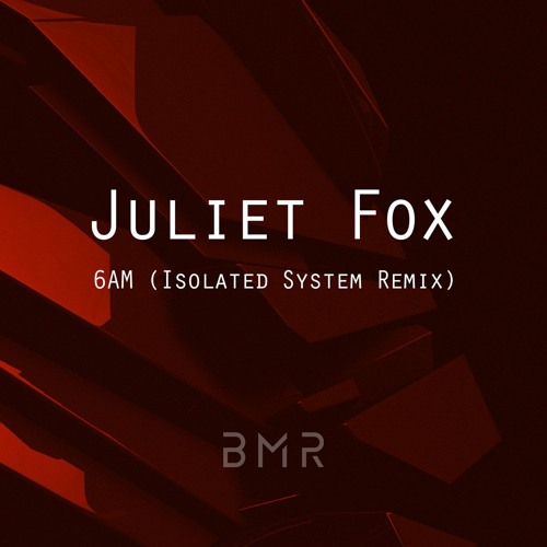 Juliet Fox - 6AM (Isolated System Remix) FREE DOWNLOAD!