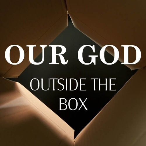 09-30-18 - Our God Outside the Box