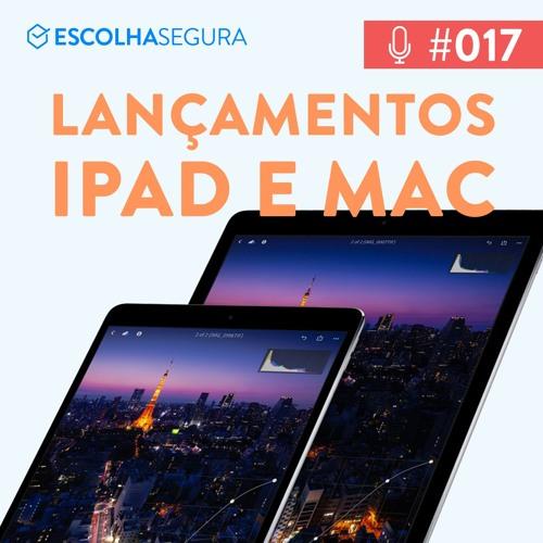 #017. Novo MACBOOK AIR, MAC MINI e iPad PRO | Discussão!