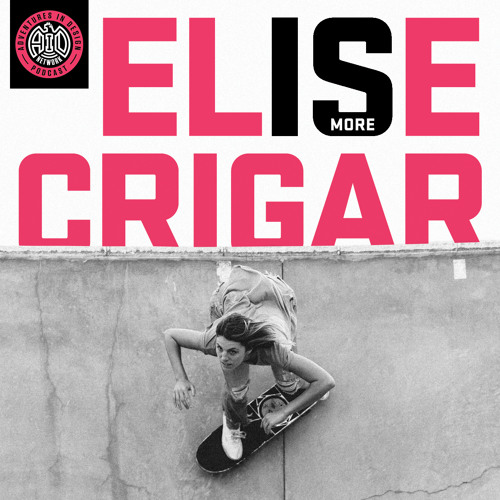 855 - Why Girls Don't Skateboard with Elise Crigar