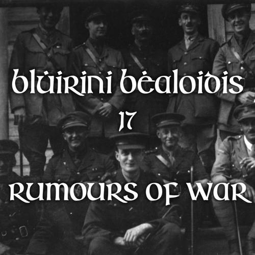 Blúiríní Béaloidis 17 - Rumours Of War