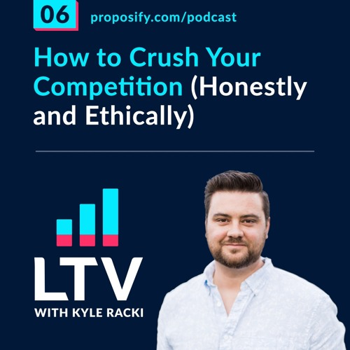 How to Crush Your Competition (Honestly and Ethically) | EP 06