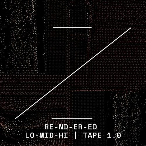 RE-ND-ER-ED | LO-MID-HI | TAPE 1.0