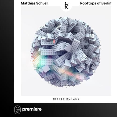 Premiere: Matthias Schuell - Rooftops of Berlin (Tigerskin Remix)- Ritter Butzke Studio
