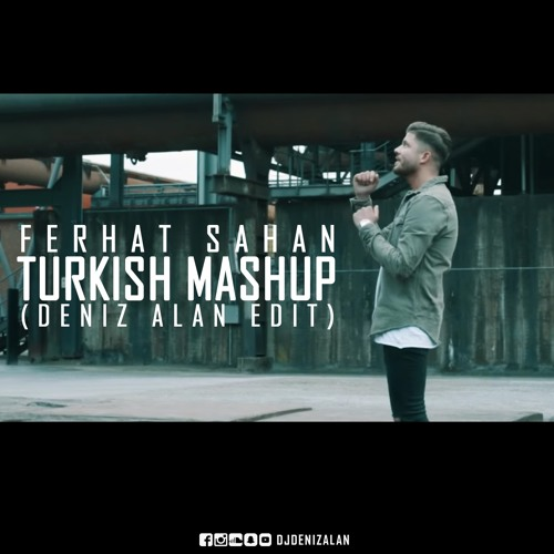 Ferhat Sahan - Turkish Mashup (Deniz Alan Edit)