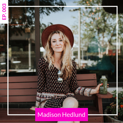 EP 003 | Staying True to Yourself and Leading with Authenticity with Madison Hedlund