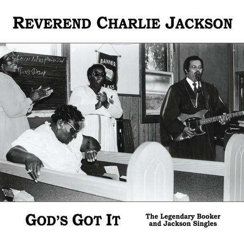 Reverend Charlie Jackson / God's Got It [2018 edition] - selections