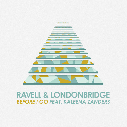 Ravell & LondonBridge - Before I Go (feat. Kaleena Zanders)
