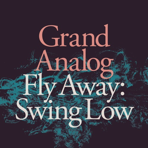 Grand Analog - Fly Away: Swing Low