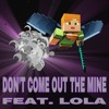 Don't Come Out the Mine (feat. Lola)