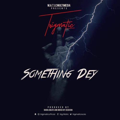 Something Dey