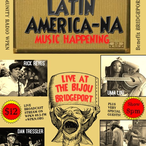 LATIN AMERICA-NA: Interview with Rick Reyes - Benefit Concert for WPKN and Bridgeport Art Trail.