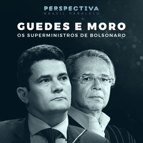 Perspectiva Brasil Paralelo: Guedes E Moro, Os Superministros De Bolsonaro