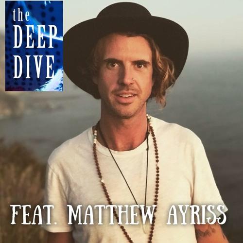 Deep Dive #87 | Matthew Ayriss - Navigating Sexual Energy & Creativity