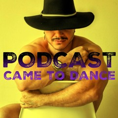 Podcast   CAME TO DANCE