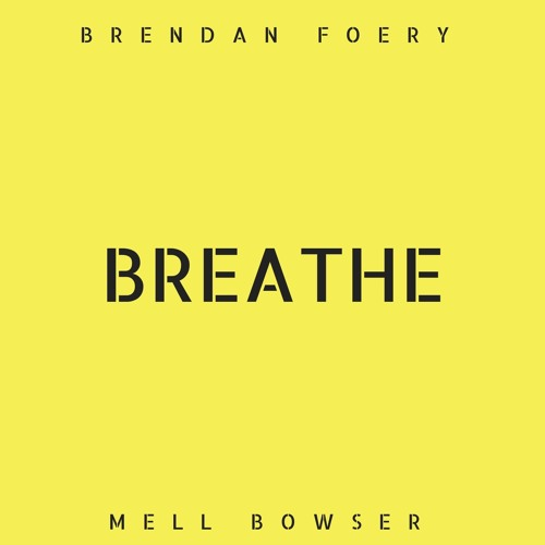 Breathe - Brendan Foery, Mell Bowser
