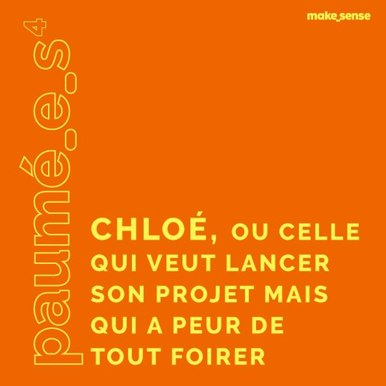 Episode #4 : Chloé, Celle Qui Veut Lancer Son Projet Mais a Peur de Tout Foirer