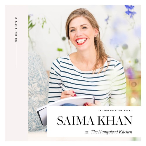 The Brand Stylist in Conversation with Saima Khan of the Hampstead Kitchen