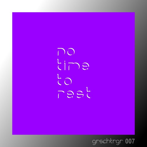 grschtrgr007 - no time to rest