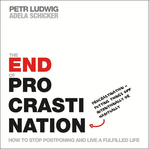 The End of Procrastination by Petr Ludwig and Adela Schicker, audiobook excerpt