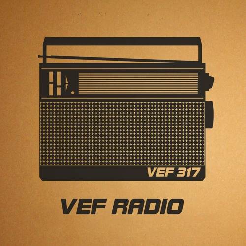 VEF 317 - VEF Radio (Snippets) [YUYAY, PossblThings, R.A.N.D. Muzik] Release Date - 10.12.2018