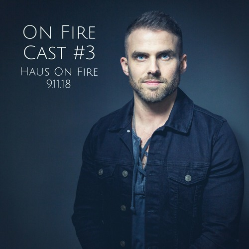 On Fire Cast #3 Haus On Fire - 9.11.18