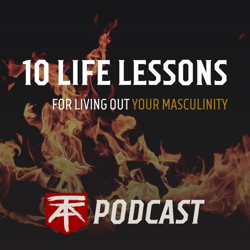 10 Life Lessons for Living Out Your Masculinity