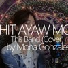 Kahit Ayaw Mo Na - This Band (Cover) By Mona Gonzales