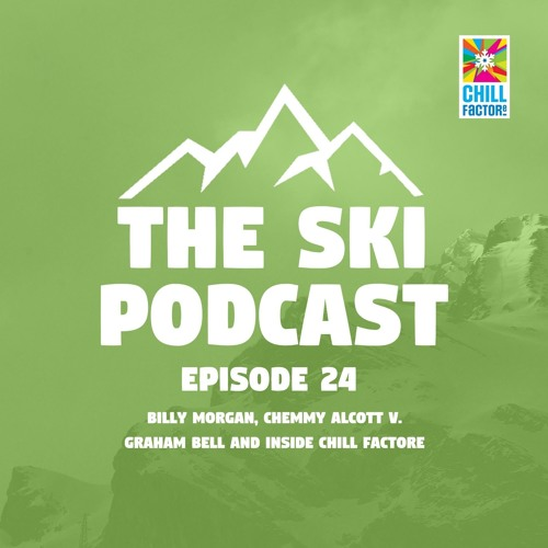 Episode 24: Billy Morgan, Chemmy Alcott v. Graham Bell and Inside Chill Factore