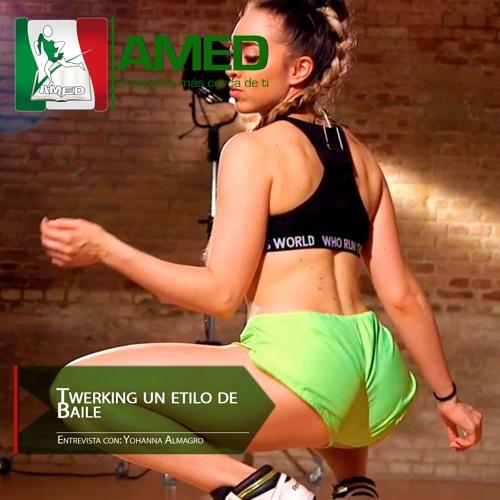 Podcast 245 AMED - Twerking Un Estilo De Baile Con Yohanna Almagro