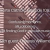 Forte Catholic Ep 108-Crazy 24 hours & finding God in secular songs w/Theresa Zoe Williams
