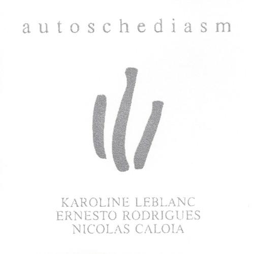 Autoschediasm part 3 - Karoline Leblanc / Ernesto Rodrigues / Nicolas Caloia