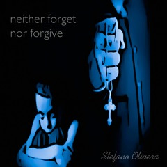 Neither Forget Nor Forgive