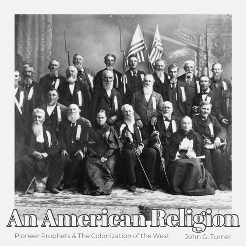 #155 | An American Religion: Pioneer Prophets & The Colonization Of The West w/ John G. Turner