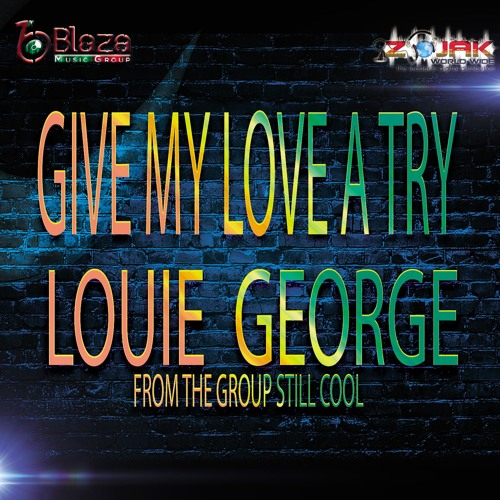 GIVE MY LOVE A TRY - LOUIE GEORGE  FROM THE GROUP STILL COOL