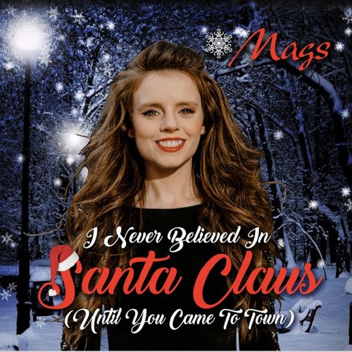 Mags - I Never Believed In Santa Claus (Until You Came To Town)© BMI 2018