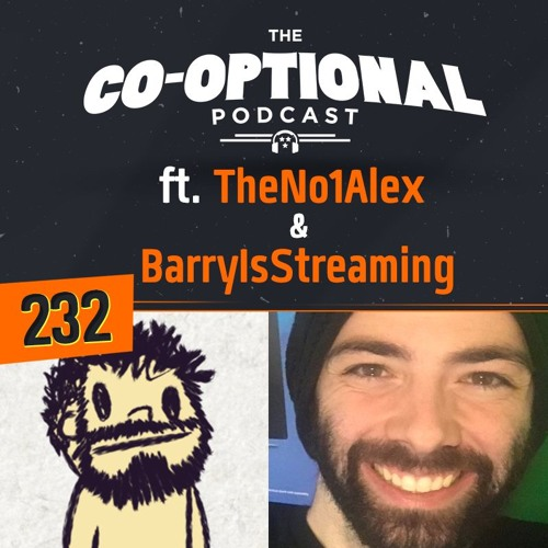 The Co-Optional Podcast Ep. 232 ft. TheNo1Alex & BarryIsStreaming