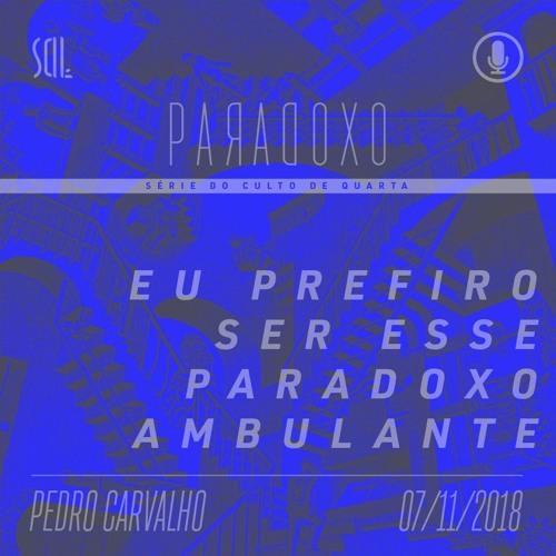 Eu Prefiro ser esse Paradoxo Ambulante - Pedro Carvalho - 07/11/2018