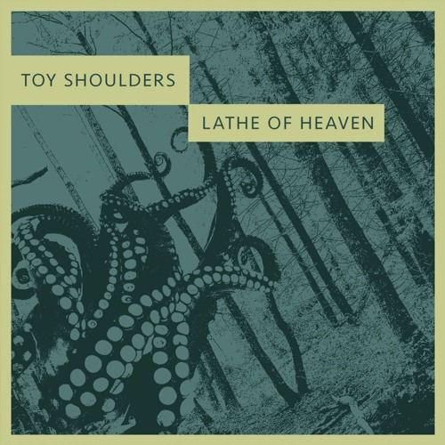 Toy Shoulders - Lathe of Heaven