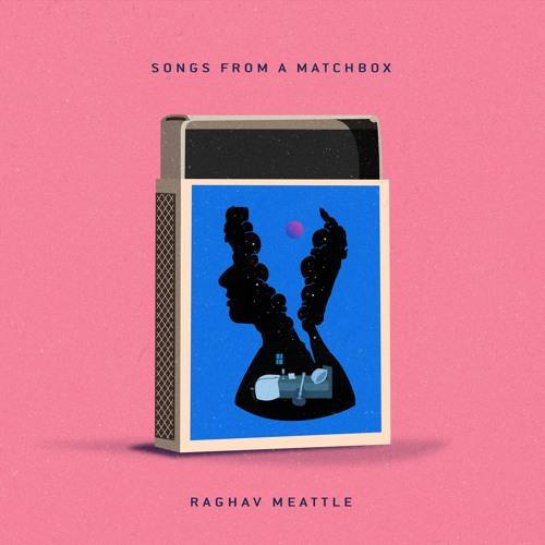 Raghav Meattle   Songs From A Matchbox